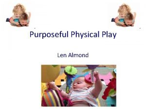 Purposeful Physical Play Len Almond Primacy of Movement