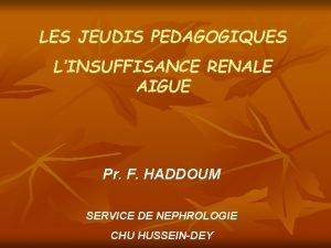 LES JEUDIS PEDAGOGIQUES LINSUFFISANCE RENALE AIGUE Pr F