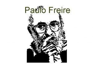 Paulo Freire Paulo Reglus Neves Freire nace en