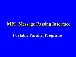 MPI Message Passing Interface Portable Parallel Programs Message