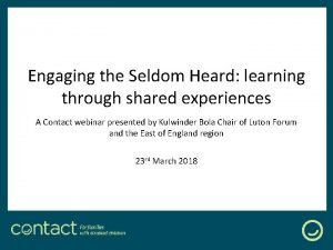 Engaging the Seldom Heard learning through shared experiences
