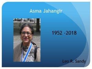 Asma Jahangir 1952 2018 Leo R Sandy Asma