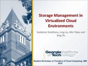 Storage Management in Virtualized Cloud Environments Sankaran Sivathanu