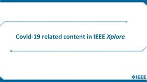 Covid19 related content in IEEE Xplore Covid19 Related