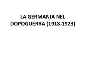 LA GERMANIA NEL DOPOGUERRA 1918 1923 1 Germania