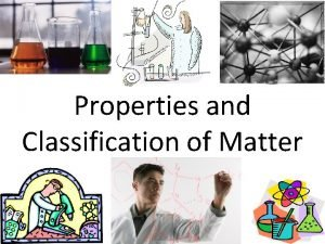 Properties and Classification of Matter Properties of Matter