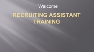 Welcome RECRUITING ASSISTANT TRAINING Receptionist vs Recruiting Assistant