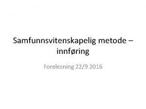 Samfunnsvitenskapelig metode innfring Forelesning 229 2016 Forml og