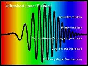 Ultrashort Laser Pulses I Description of pulses Intensity