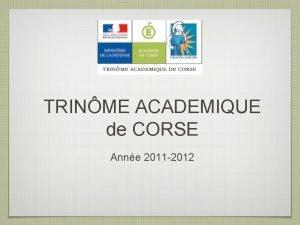 TRINME ACADEMIQUE de CORSE Anne 2011 2012 OBJECTIFS