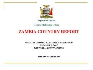 Republic of Zambia Central Statistical Office ZAMBIA COUNTRY