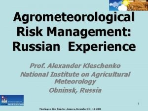 Agrometeorological Risk Management Russian Experience Prof Alexander Kleschenko