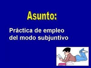 Prctica de empleo del modo subjuntivo subjuntivo se
