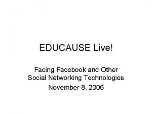 EDUCAUSE Live Facing Facebook and Other Social Networking