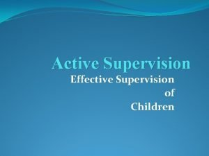 Active Supervision Effective Supervision of Children Objectives 1