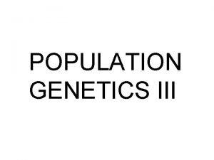 POPULATION GENETICS III Modern Evolutionary Biology I Population