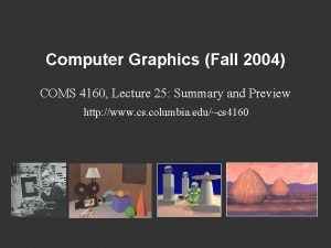 Computer Graphics Fall 2004 COMS 4160 Lecture 25