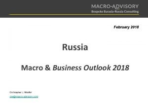 February 2018 Russia Macro Business Outlook 2018 Christopher