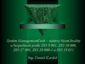 Systm Management Desk nstroj zen kvality a bezpenosti