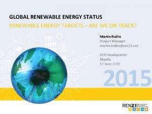 GLOBAL RENEWABLE ENERGY STATUS RENEWABLE ENERGY TARGETS ARE