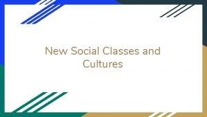 New Social Classes and Cultures What social classes