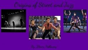 Origins of Street and Jazz By Zhana Holloway