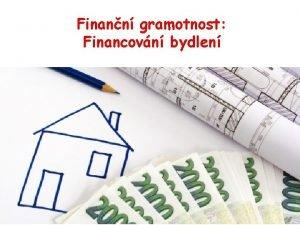 Finann gramotnost Financovn bydlen SLOKY FINANN GRAMOTNOSTI PENN