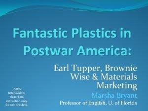 Fantastic Plastics in Postwar America IMOS Intended for