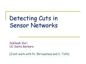 Detecting Cuts in Sensor Networks Subhash Suri UC