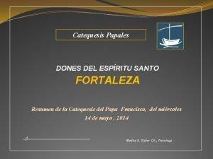 Catequesis Papales DONES DEL ESPRITU SANTO FORTALEZA Resumen