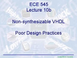 ECE 545 Lecture 10 b Nonsynthesizable VHDL Poor
