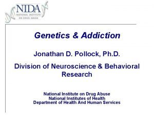 Genetics Addiction Jonathan D Pollock Ph D Division