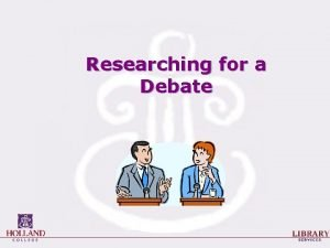 Researching for a Debate What is a debate