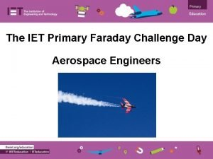 The IET Primary Faraday Challenge Day Aerospace Engineers