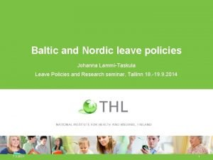 Baltic and Nordic leave policies Johanna LammiTaskula Leave
