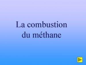 La combustion du mthane La combustion complte du