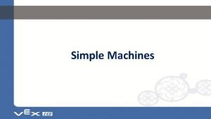 Simple Machines SIMPLE MACHINES Simple Machines are tools