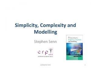 Simplicity Complexity and Modelling Stephen Senn c Stephen