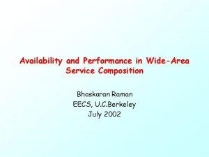 Availability and Performance in WideArea Service Composition Bhaskaran