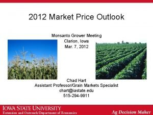 2012 Market Price Outlook Monsanto Grower Meeting Clarion
