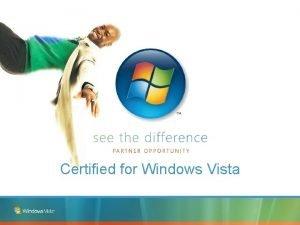Certified for Windows Vista Introducing the Windows Vista