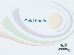 Cold fronts What are cold fronts A cold