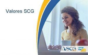 Valores SCG Valores SCG Los colaboradores de SCG