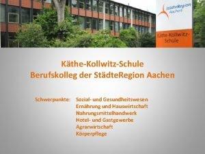 KtheKollwitzSchule Berufskolleg der Stdte Region Aachen Schwerpunkte Sozial