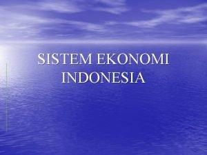 SISTEM EKONOMI INDONESIA Indonesia Menangis Indonesia kembali menjadi