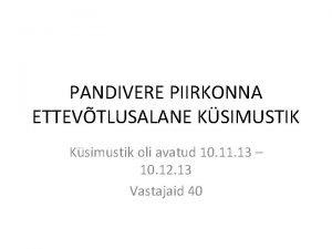 PANDIVERE PIIRKONNA ETTEVTLUSALANE KSIMUSTIK Ksimustik oli avatud 10