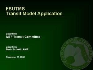 FSUTMS Transit Model Application presented to MTF Transit