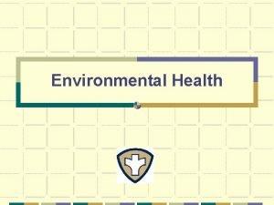 Environmental Health What is Environmental Health Quality of