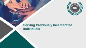 Serving Previously Incarcerated Individuals What is a previously