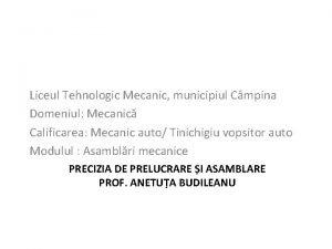 Liceul Tehnologic Mecanic municipiul Cmpina Domeniul Mecanic Calificarea
